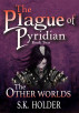 The Plague of Pyridian (The Other Worlds Book Two) by S.K. Holder