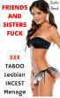 Friends & Sisters Fuck (XXX Taboo Lesbian Incest Menage) by Sasha Bond