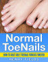 Normal ToeNails - How to Beat Ugly Toenail Fungus Forever by Henry Fields
