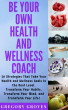 Be Your Own Health and Wellness Coach by Gregory Groves
