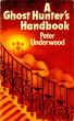 A Ghost Hunter's Handbook by Peter Underwood