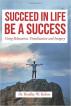 SUCCEED IN LIFE-BE A SUCCESS,