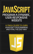 JavaScript - Program a Dynamic, User-Responsive Website - A Crash Course to Learn JavaScript Programming and HTML the Easy Way by jon son, Sr
