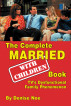 The Complete Married…With Children Book: TV's Dysfunctional Family Phenomenon by Denise Noe