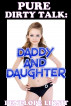 Pure Dirty Talk: Daddy And Daughter by Penelope Liksit