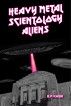 Heavy Metal Scientology Aliens by B.P. Kasik