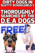 Thoroughly Searched By The DEA Dogs: Dirty Dogs In Slutty Schoolgirls 1 by Penelope Liksit