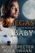 Omega's Baby (Mated to the Alpha #7) by Wolf Specter & Rosa Swann