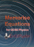 Memorise Equations for GCSE Physics by Kit Masters