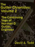 The Gutter Chronicles – Volume 2: The Continuing Saga of Norman D Gutter, Engineer by David Todd