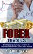Forex Trading: Stratégies Éprouvées Pour Faire De L'argent Sur Le Marché Forex Avec Facilité by Stephen Benjamin