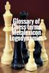 Glossary of Chess terms Metalexicon Logodynamics by Grigorios Zorzos
