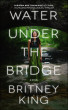 Water Under The Bridge: A Chilling Psychological Thriller by Britney King