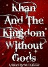 Khan And The Kingdom Without Gods by M.C Queen