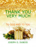 Thank You Very Much To God And To You by Joseph G. Dubois