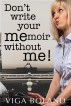 Don't Write Your MEmoir without ME! by Viga Boland