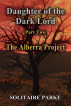 Daughter of the Dark Lord, Part Two, The Alberra Project by Solitaire Parke