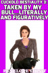 Taken By My Bull...Literally And Figuratively: Cuckold Bestiality 3 by Penelope Liksit