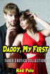 Daddy, My First: Taboo Erotica Collection by Rod Polo