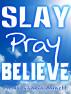Slay Pray Believe by Lakia Barnett