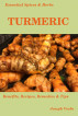 Essential Spices & Herbs: Turmeric: The Anti-Cancer, Anti-Inflammatory and Anti-Oxidant Spice. Recipes Included. (Essential Spices and Herbs Book 1) by Joseph Veebe