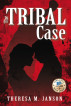 The Tribal Case by Theresa M. Janson