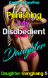 Daughter Gangbang 5: Punishing My Disobedient Daughter by Amber FoxxFire