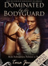 Dominated by his Bodyguard: 'Submit to Her' - Romantic male submission erotica by Tara Jones