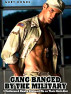 Gang Banged by the Military: 5 Uniformed Hunks Claimed Me as Their Butt-Slut by Gary Bonds