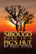 Sibougo: Born in a Pig's Hut by Paul Titus
