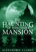 The Haunting Of Winchester Mansion Book 0 by Alexandra Clarke