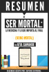 Ser Mortal (Being Mortal): Resumen del libro de Atul Gawande by Sapiens Editorial