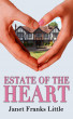 Estate of the Heart by Janet Franks Little