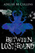 Between Lost and Found by Adelise M Cullens