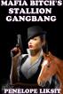 Mafia Bitch's Stallion Gangbang by Penelope Liksit