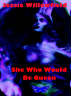 She Who Would Be Queen by Jessie Willowfield