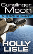 Gunslinger Moon: Tales from the Longview 4 by Holly Lisle
