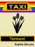 Taxi - Torment (Book 13) by Sophia DeLuna