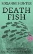 Death Fish by Roxanne Hunter