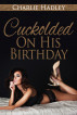 Cuckolded On His Birthday by Charlie Hadley