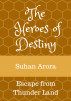 THE HEROES OF DESTINY - Escape from Thunder Land by Suhan Arora, Jr