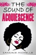 The Sound of Acquiescence by Candace Michelle Wilson