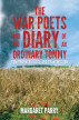 The War Poets and the Diary of an Ordinary Tommy: Convergence, Class and Transmission by Margaret Parry