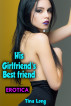 Erotica: His Girlfriend's Best friend by Tina Long