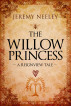 The Willow Princess: A Reignview Tale by Jeremy Neeley