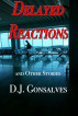 Delayed Reactions and Other Stories by D.J. Gonsalves