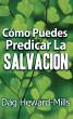 Cómo puedes predicar la salvación by Dag Heward-Mills