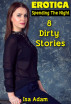 Erotica: Spending The Night: 8 Dirty Stories by Isa Adam