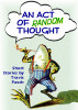 An Act Of Random Thought by Travis Pasch
