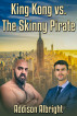 King Kong vs. The Skinny Pirate by Addison Albright